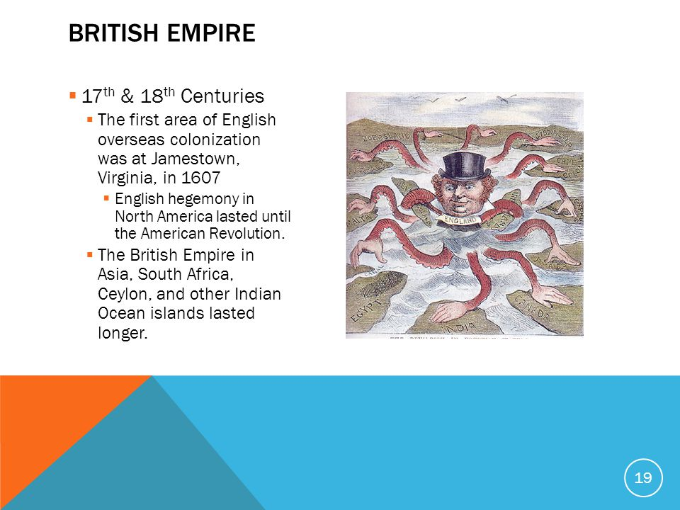  17 th & 18 th Centuries  The first area of English overseas colonization was at Jamestown, Virginia, in 1607  English hegemony in North America lasted until the American Revolution.