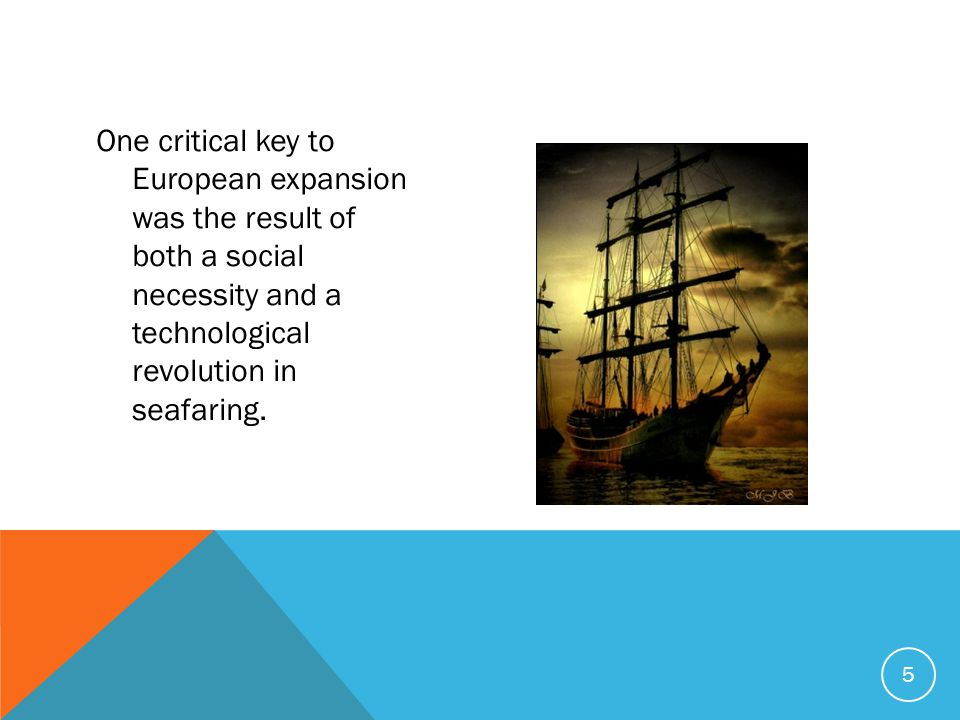 One critical key to European expansion was the result of both a social necessity and a technological revolution in seafaring.