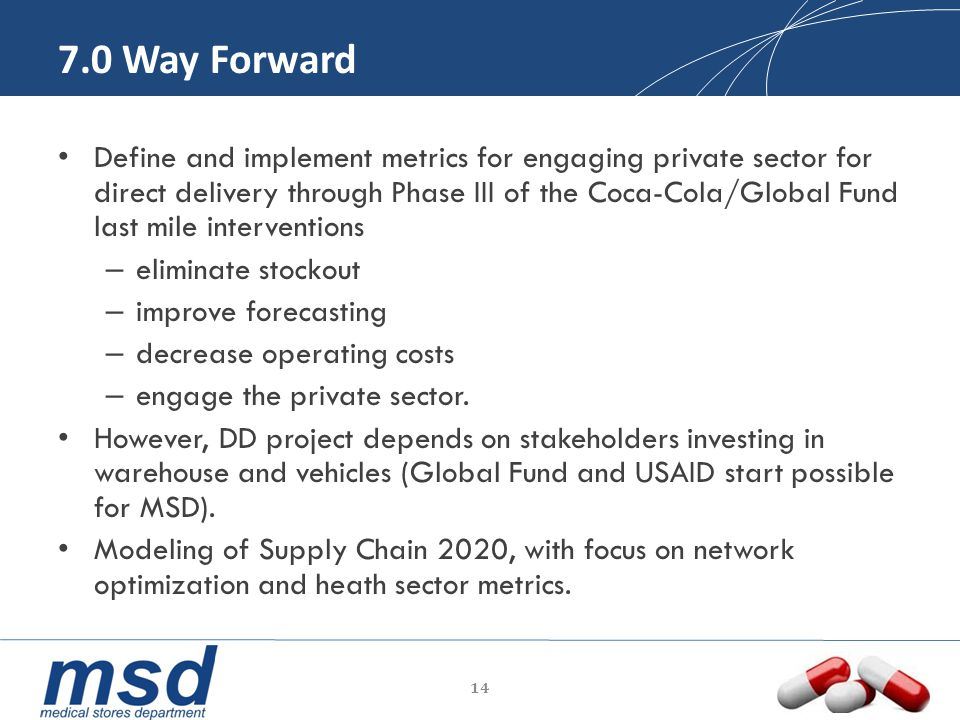 7.0 Way Forward Define and implement metrics for engaging private sector for direct delivery through Phase III of the Coca-Cola/Global Fund last mile