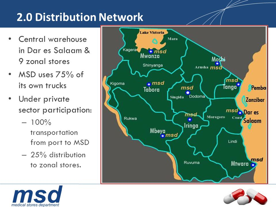 4 2.0 Distribution Network Central warehouse in Dar es Salaam & 9 zonal stores MSD uses 75% of its own trucks Under private sector participation: – 10