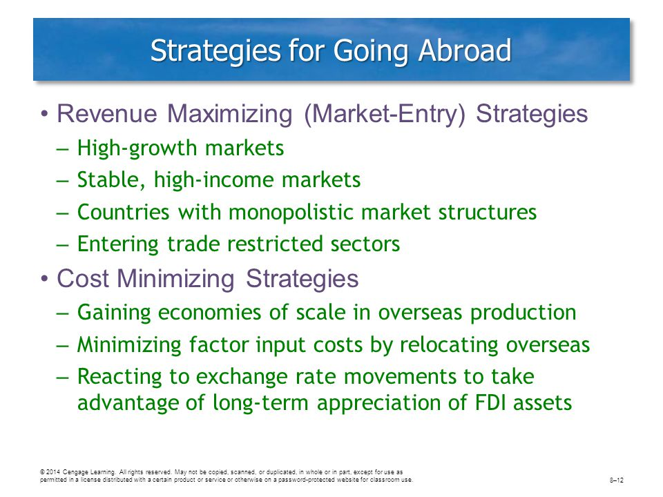 Strategies for Going Abroad Revenue Maximizing (Market-Entry) Strategies – High-growth markets – Stable, high-income markets – Countries with monopoli
