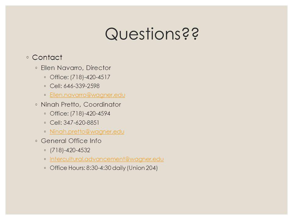 Questions?? ◦ Contact ◦ Ellen Navarro, Director ◦ Office: (718)-420-4517 ◦ Cell: 646-339-2598 ◦ Ellen.navarro@wagner.edu Ellen.navarro@wagner.edu ◦ Ni