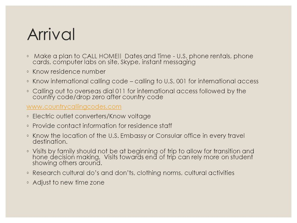 Arrival ◦ Make a plan to CALL HOME!.Dates and Time - U.S.