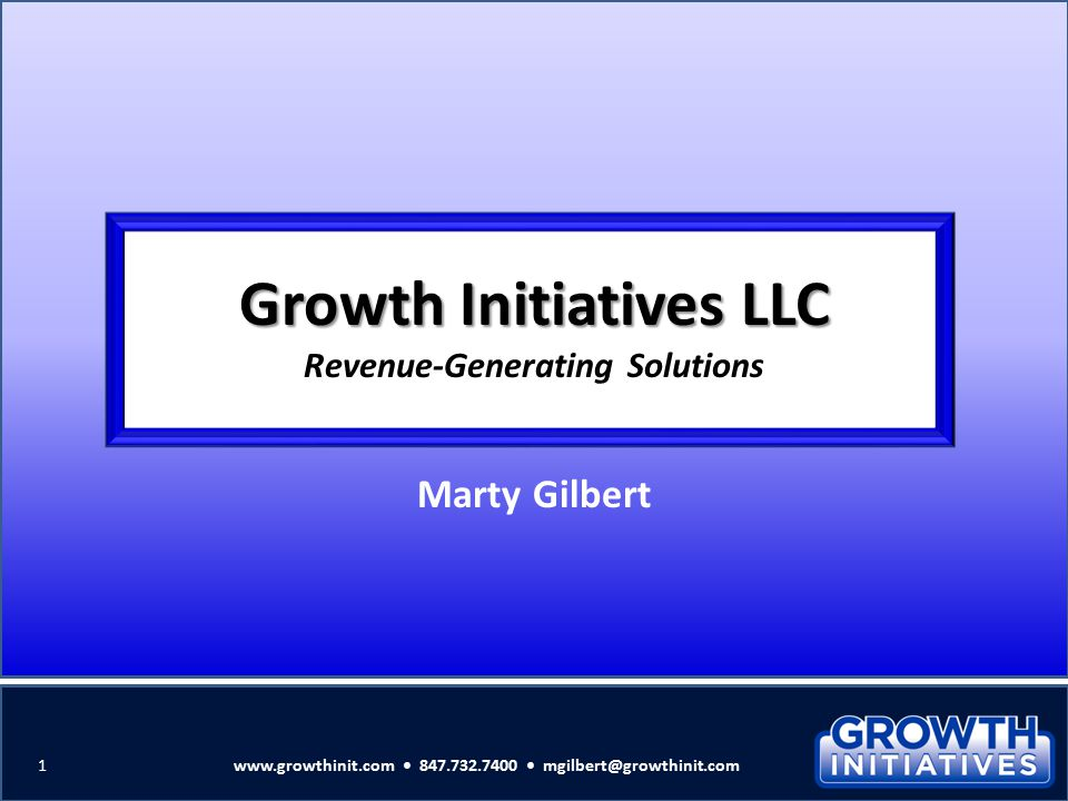 Growth Initiatives LLC Growth Initiatives LLC Revenue-Generating Solutions Marty Gilbert 1www.growthinit.com 847.732.7400 mgilbert@growthinit.com