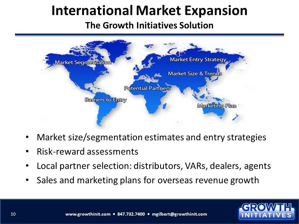 Market size/segmentation estimates and entry strategies Risk-reward assessments Local partner selection: distributors, VARs, dealers, agents Sales and