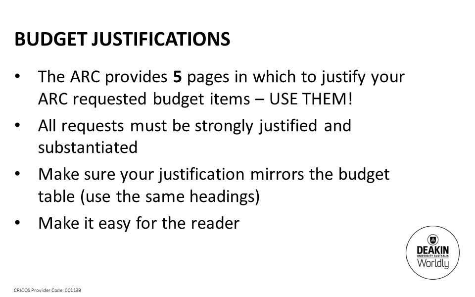 CRICOS Provider Code: 00113B BUDGET JUSTIFICATIONS The ARC provides 5 pages in which to justify your ARC requested budget items – USE THEM.