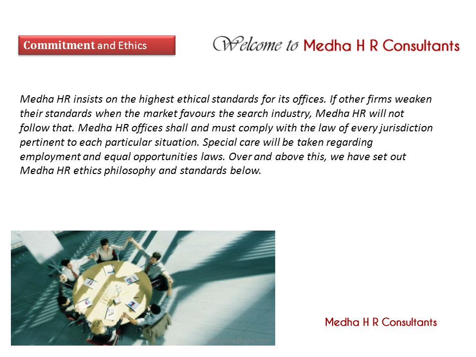 Commitment and Ethics Medha HR insists on the highest ethical standards for its offices.