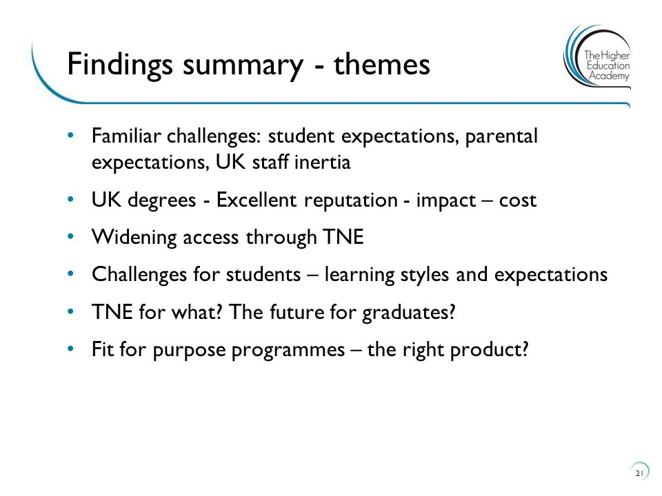 21 Findings summary - themes Familiar challenges: student expectations, parental expectations, UK staff inertia UK degrees - Excellent reputation - im