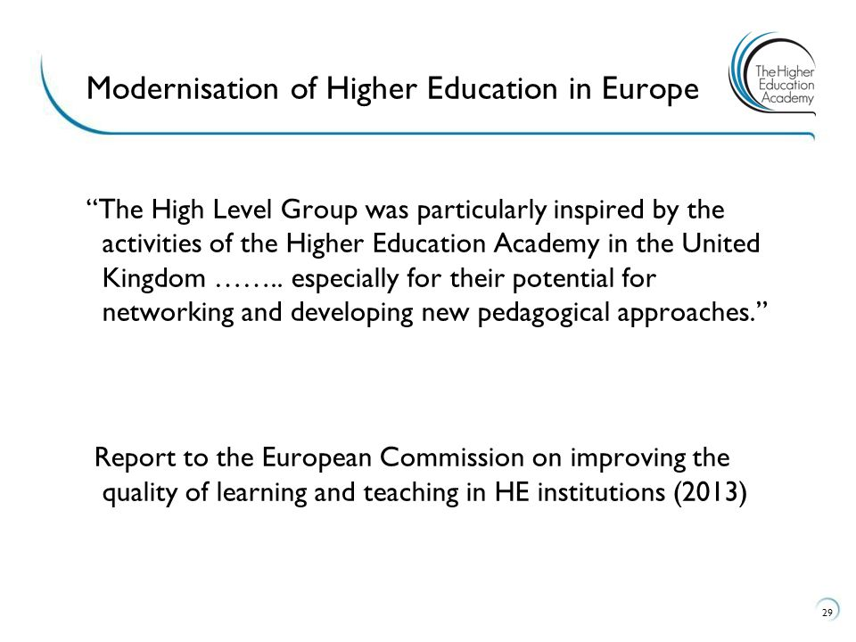 The High Level Group was particularly inspired by the activities of the Higher Education Academy in the United Kingdom ……..