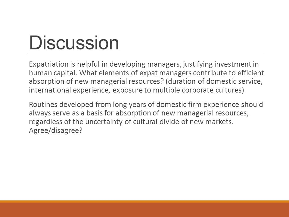 Discussion Expatriation is helpful in developing managers, justifying investment in human capital.