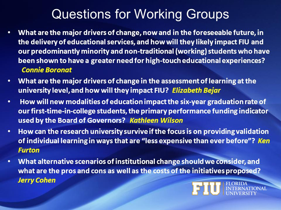 Questions for Working Groups What are the major drivers of change, now and in the foreseeable future, in the delivery of educational services, and how