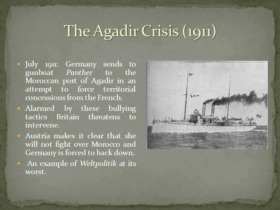 July 1911: Germany sends to gunboat Panther to the Moroccan port of Agadir in an attempt to force territorial concessions from the French. Alarmed by