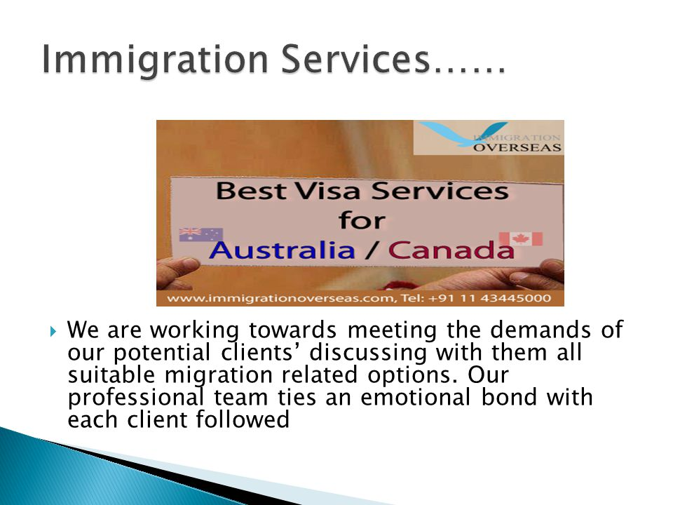  We are working towards meeting the demands of our potential clients' discussing with them all suitable migration related options.