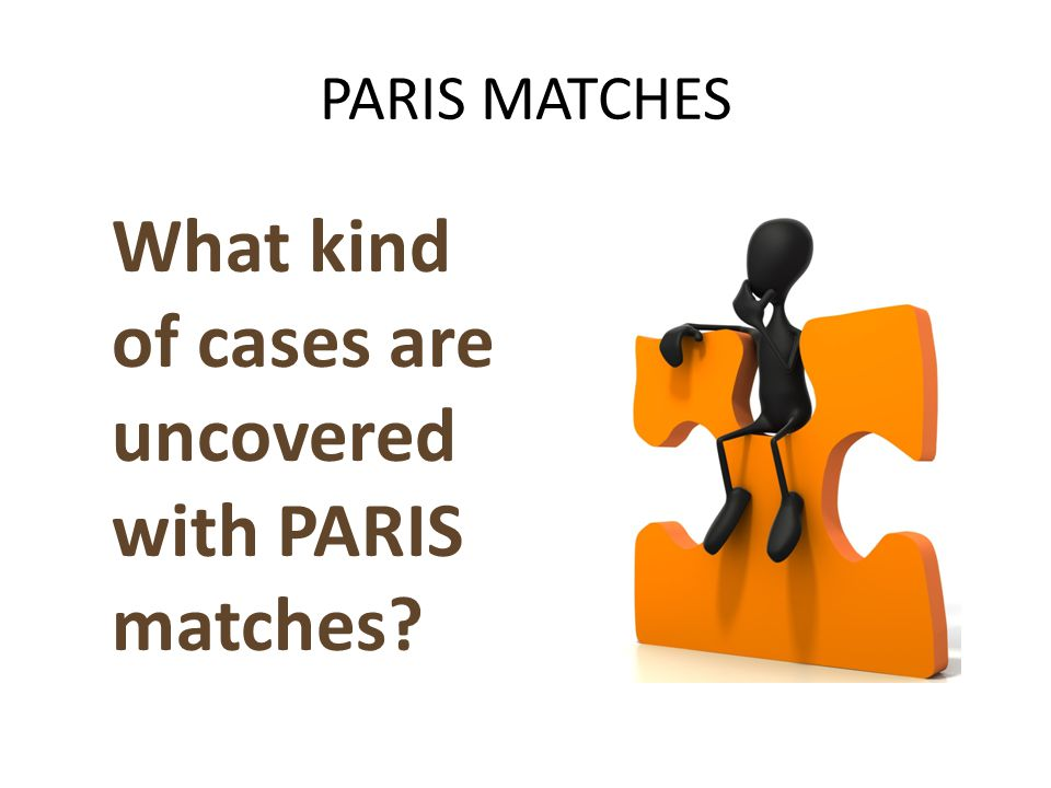 PARIS MATCHES What kind of cases are uncovered with PARIS matches