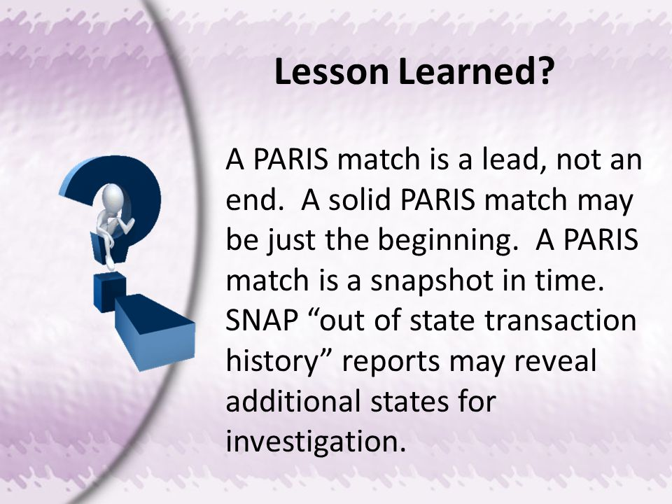 Lesson Learned. A PARIS match is a lead, not an end.