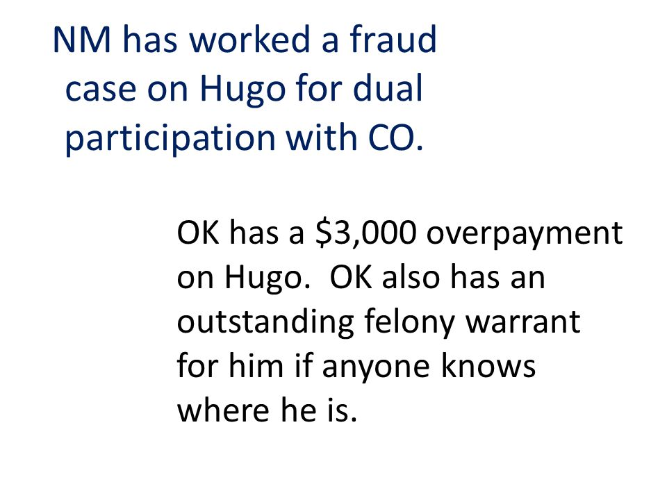 NM has worked a fraud case on Hugo for dual participation with CO.