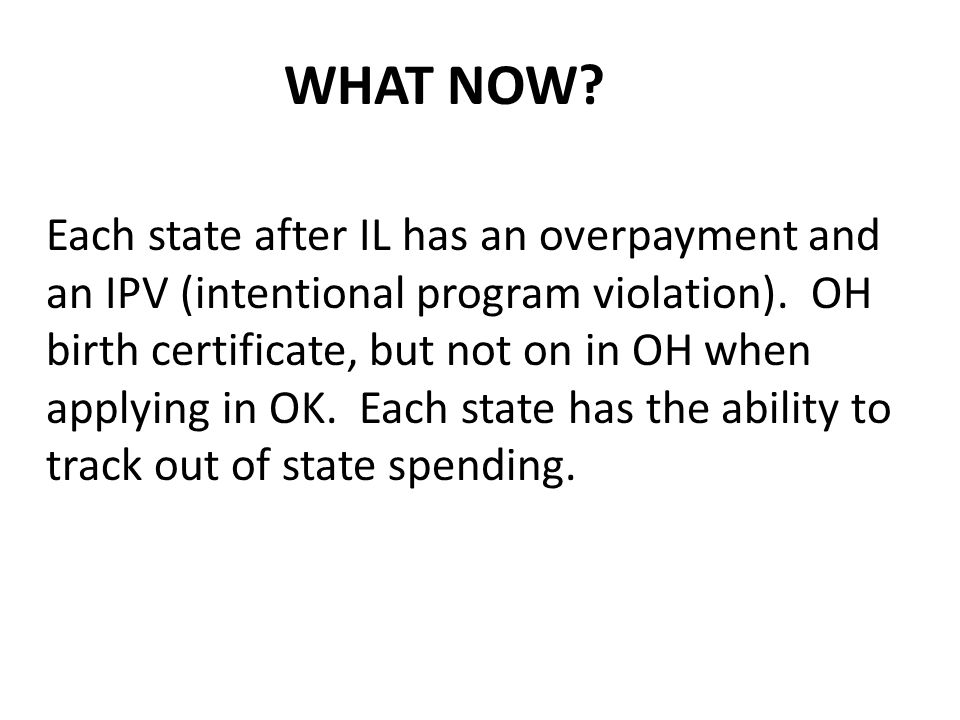 WHAT NOW. Each state after IL has an overpayment and an IPV (intentional program violation).