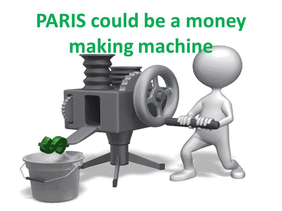 PARIS could be a money making machine