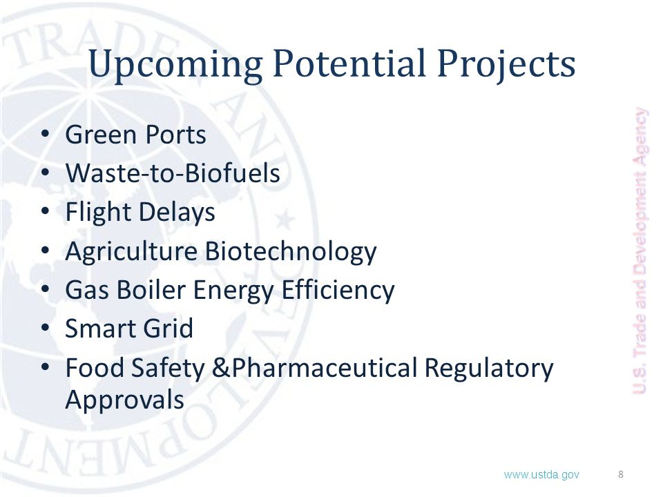 www.ustda.gov Upcoming Potential Projects Green Ports Waste-to-Biofuels Flight Delays Agriculture Biotechnology Gas Boiler Energy Efficiency Smart Gri