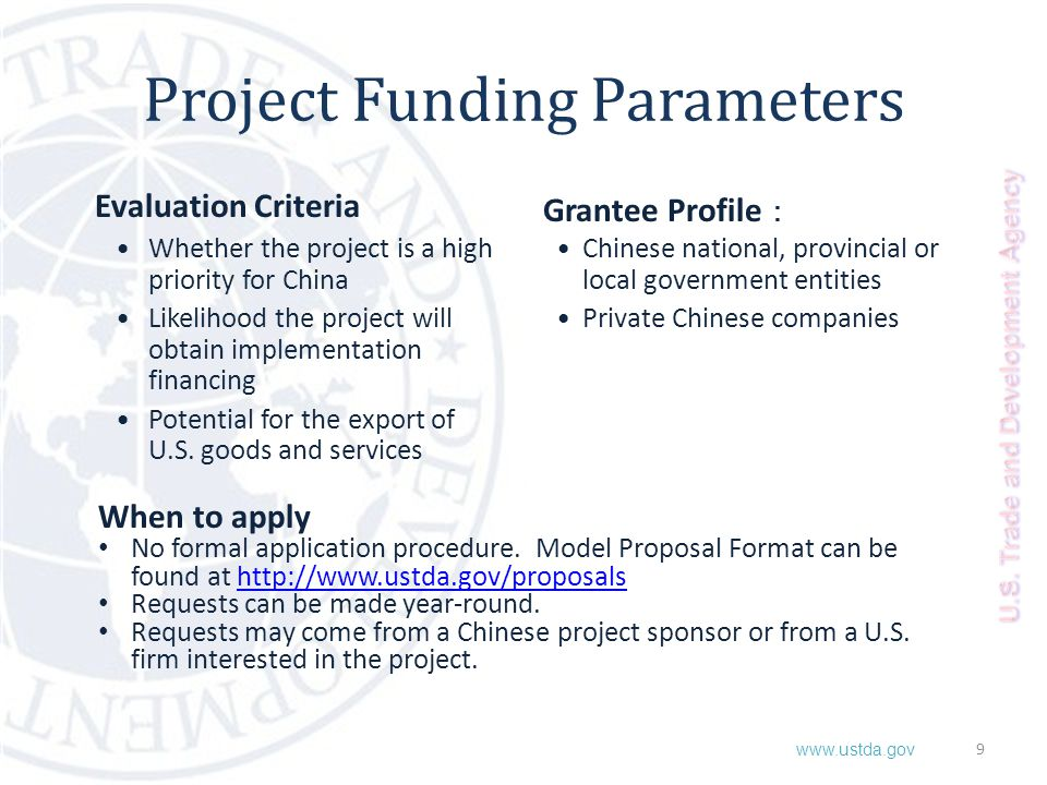 www.ustda.gov 9 Project Funding Parameters Evaluation Criteria Whether the project is a high priority for China Likelihood the project will obtain implementation financing Potential for the export of U.S.