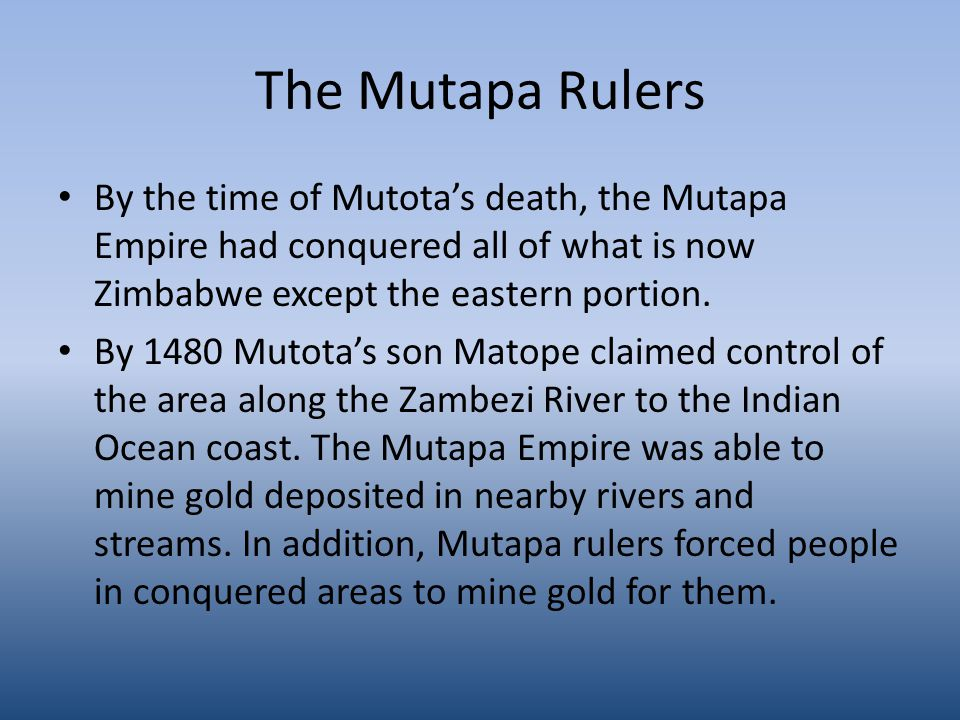 The Mutapa Rulers By the time of Mutota's death, the Mutapa Empire had conquered all of what is now Zimbabwe except the eastern portion.