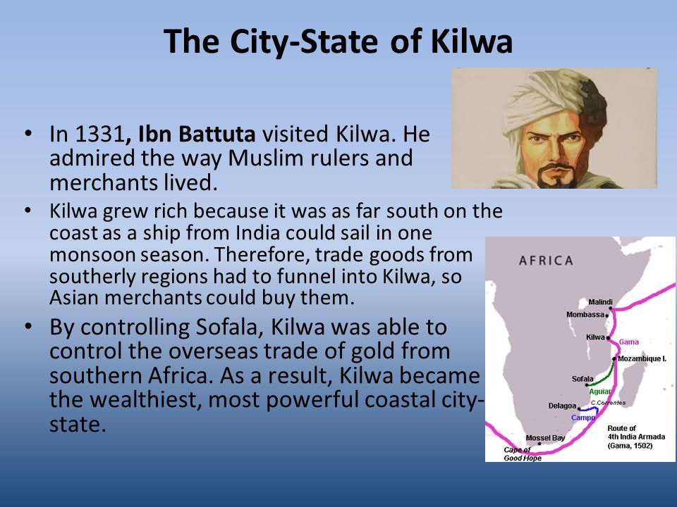 The City-State of Kilwa In 1331, Ibn Battuta visited Kilwa.