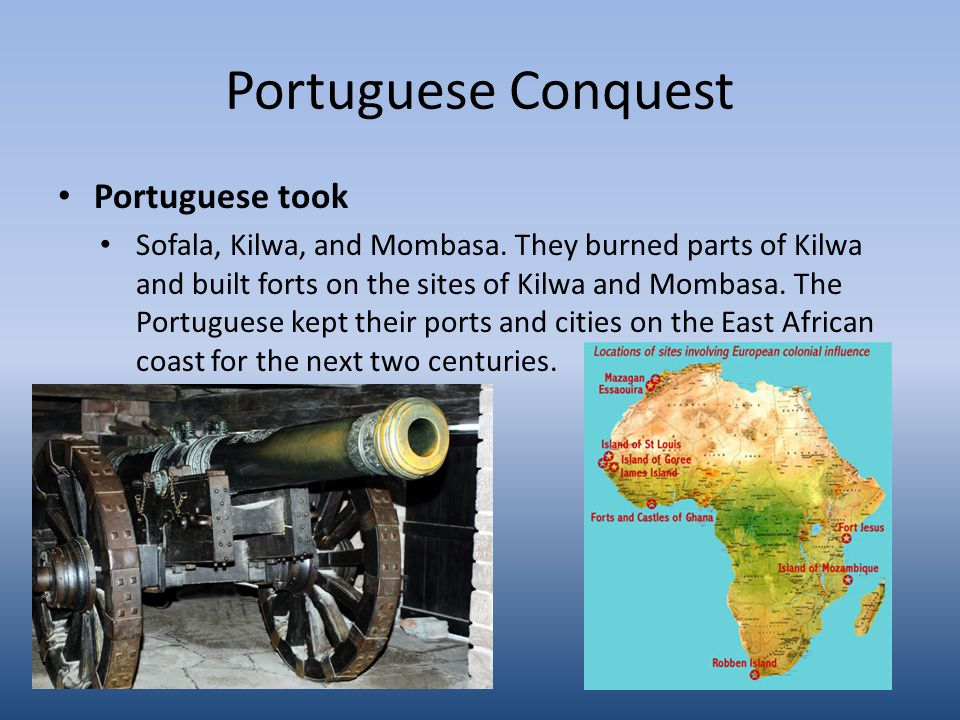Portuguese Conquest Portuguese took Sofala, Kilwa, and Mombasa.