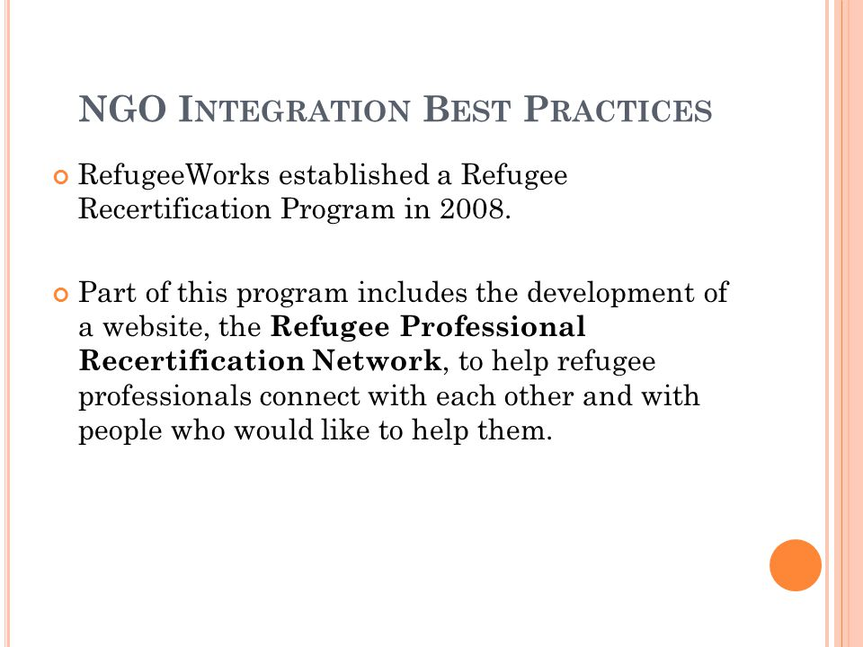 NGO I NTEGRATION B EST P RACTICES RefugeeWorks established a Refugee Recertification Program in 2008. Part of this program includes the development of