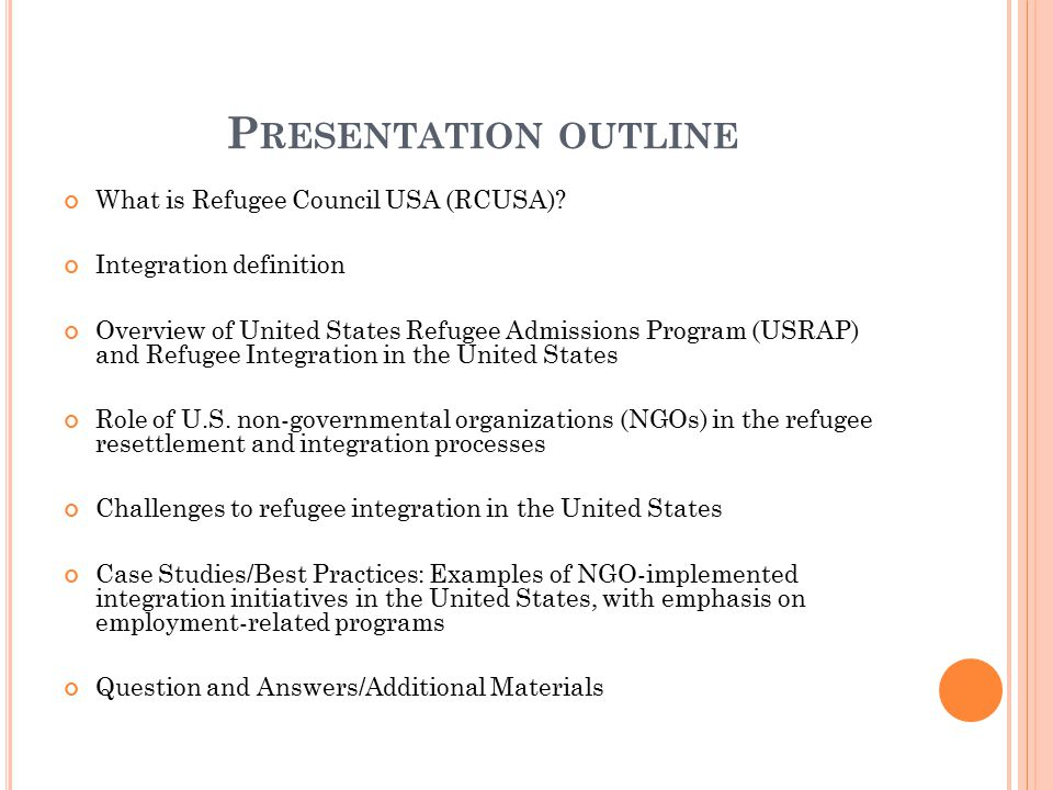 P RESENTATION OUTLINE What is Refugee Council USA (RCUSA)? Integration definition Overview of United States Refugee Admissions Program (USRAP) and Ref