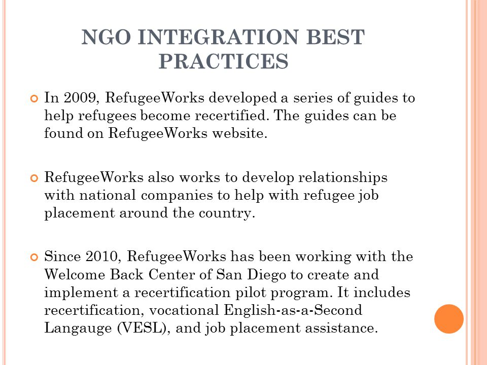 NGO INTEGRATION BEST PRACTICES In 2009, RefugeeWorks developed a series of guides to help refugees become recertified. The guides can be found on Refu