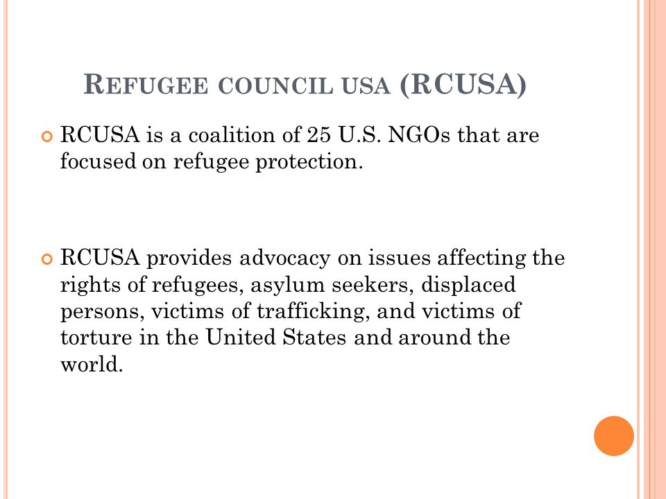 R EFUGEE COUNCIL USA (RCUSA) RCUSA is a coalition of 25 U.S.