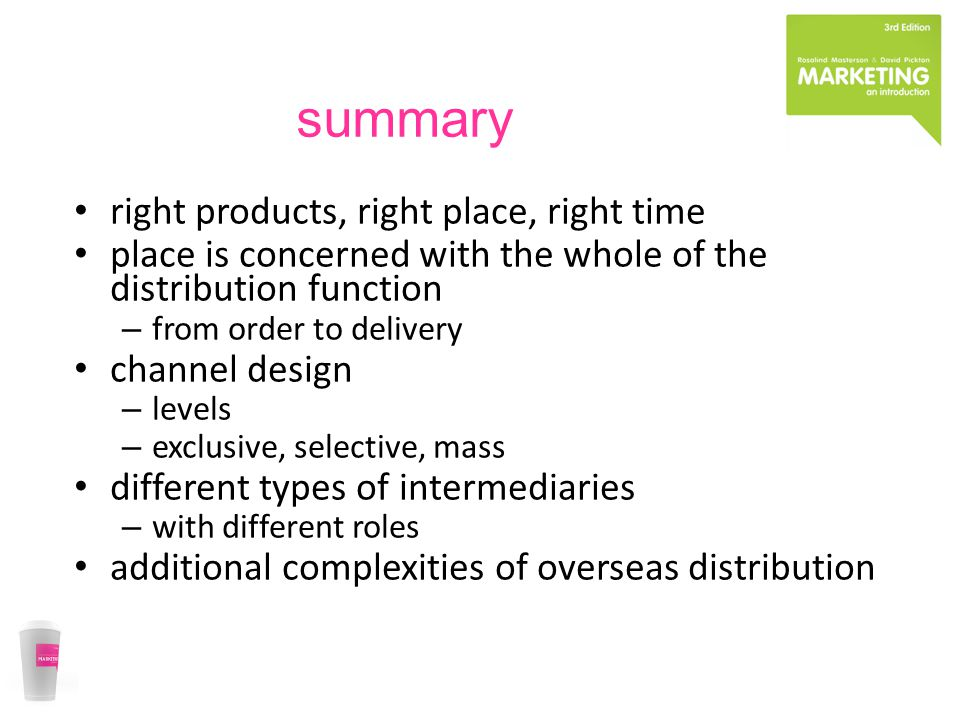 summary right products, right place, right time place is concerned with the whole of the distribution function – from order to delivery channel design