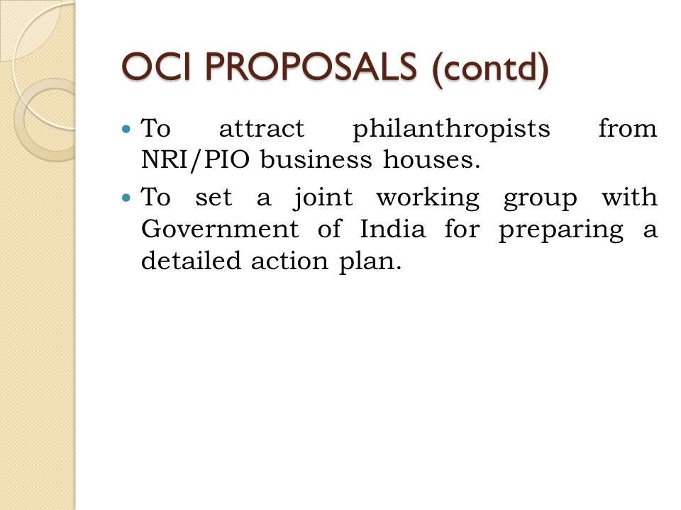 OCI PROPOSALS (contd) To attract philanthropists from NRI/PIO business houses.