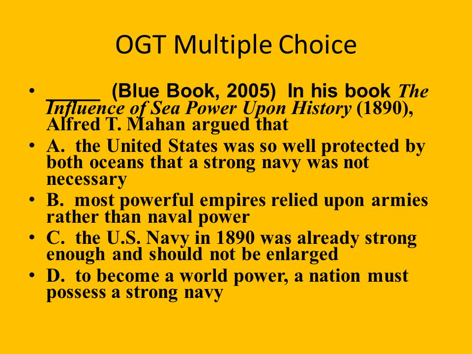 OGT Multiple Choice _____ Americans favored overseas expansion in the late 1800's for all the following reasons except to A. spread Christianity and d