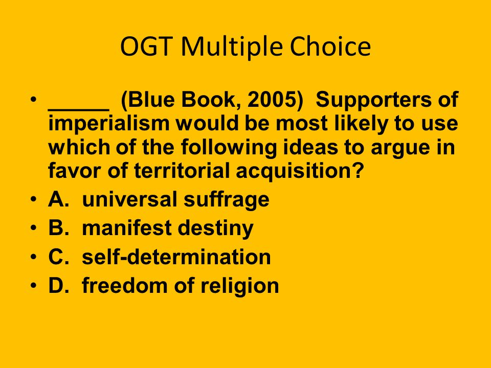 OGT Multiple Choice ____ (Base Test March 2005) One factor that motivated U.S. imperialism during the late 19th and early 20 centuries was A. developm