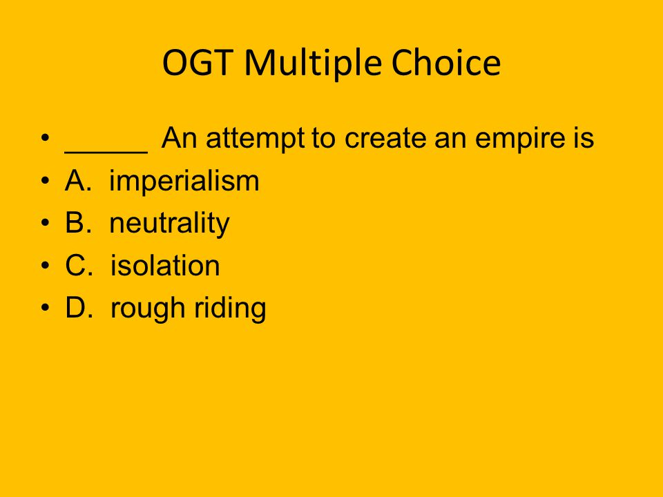 OGT Multiple Choice _____ (Blue Book, 2005) Supporters of imperialism would be most likely to use which of the following ideas to argue in favor of te