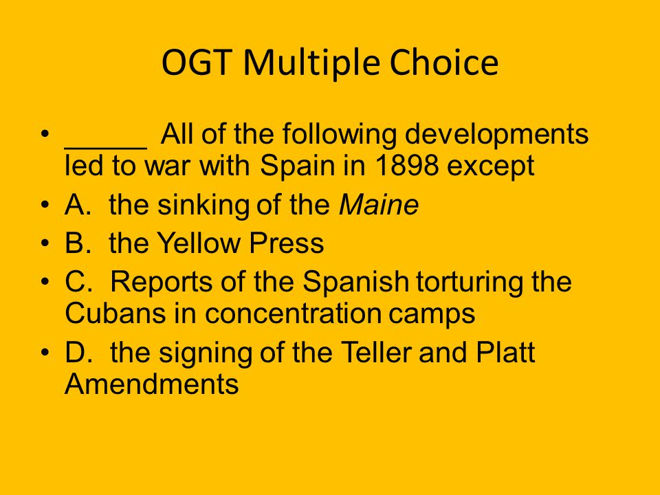 OGT Multiple Choice _____ Compared to the Civil War, the American Revolution, World War I, and World War II, the Spanish-American War A. was much long