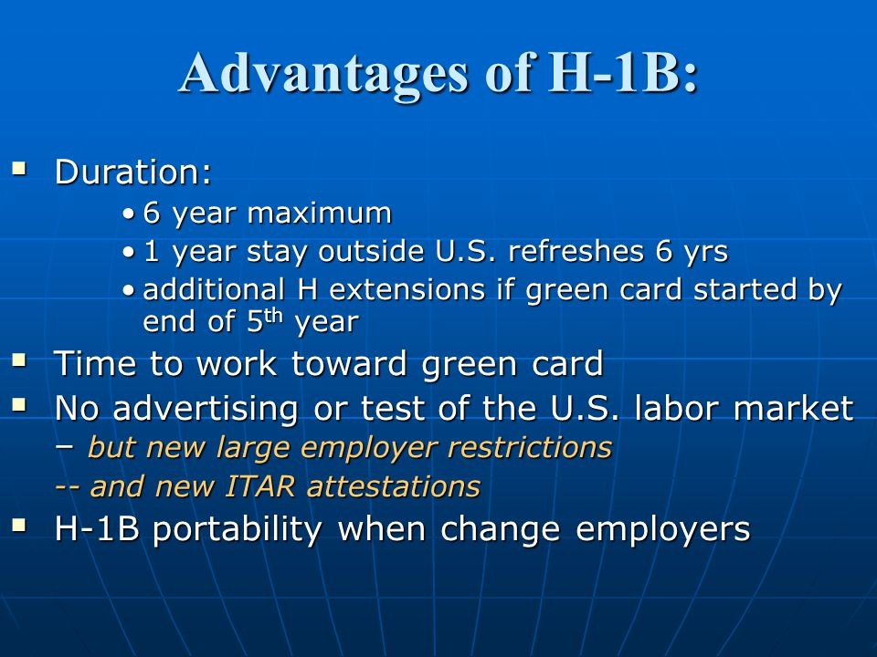Advantages of H-1B:  Duration: 6 year maximum6 year maximum 1 year stay outside U.S.