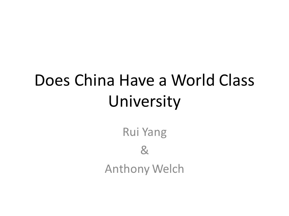 Does China Have a World Class University Rui Yang & Anthony Welch