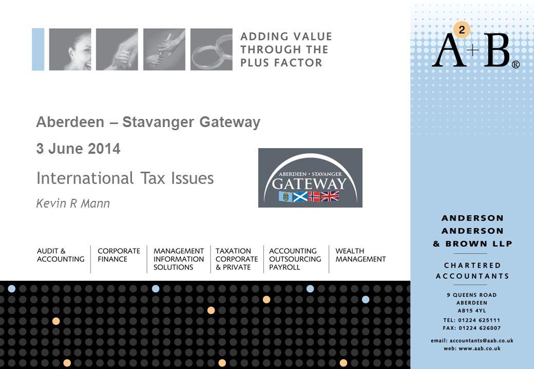 Aberdeen – Stavanger Gateway 3 June 2014 International Tax Issues Kevin R Mann