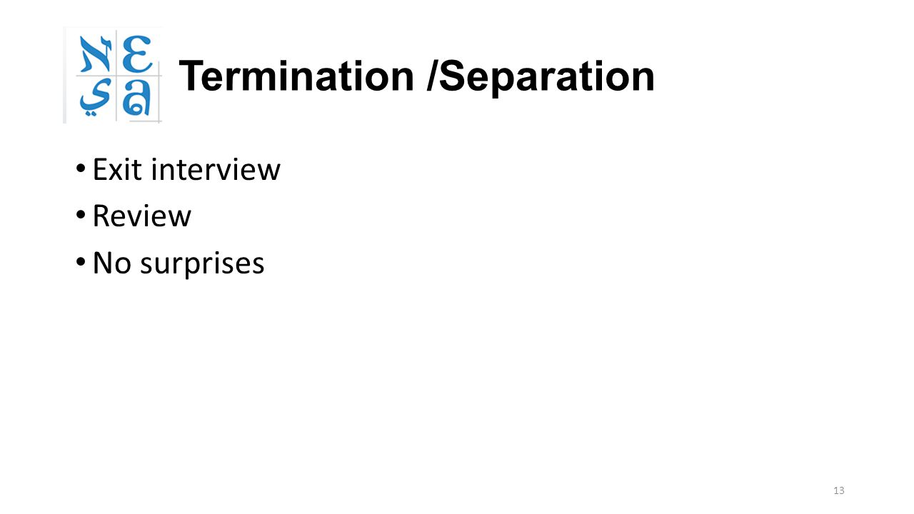 13 Termination /Separation Exit interview Review No surprises