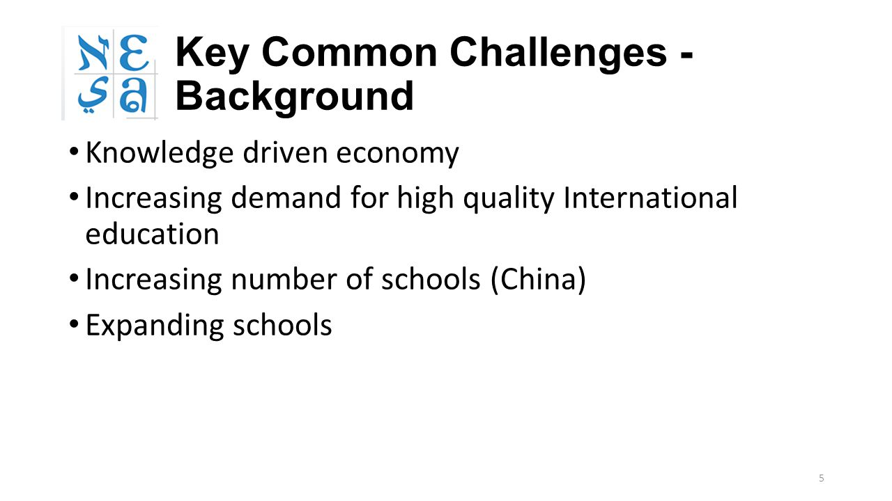 Key Common Challenges - Background Knowledge driven economy Increasing demand for high quality International education Increasing number of schools (C