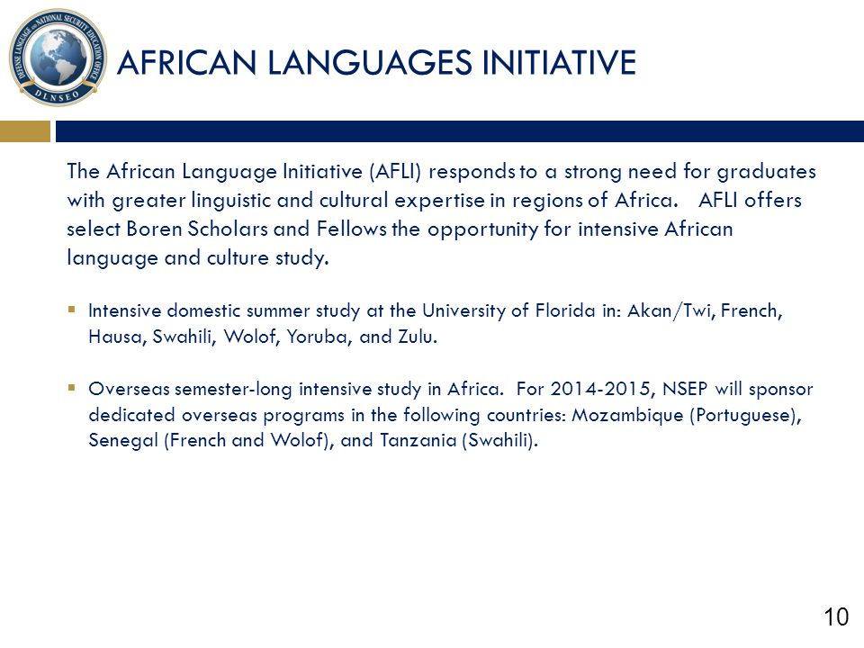 10 AFRICAN LANGUAGES INITIATIVE The African Language Initiative (AFLI) responds to a strong need for graduates with greater linguistic and cultural ex