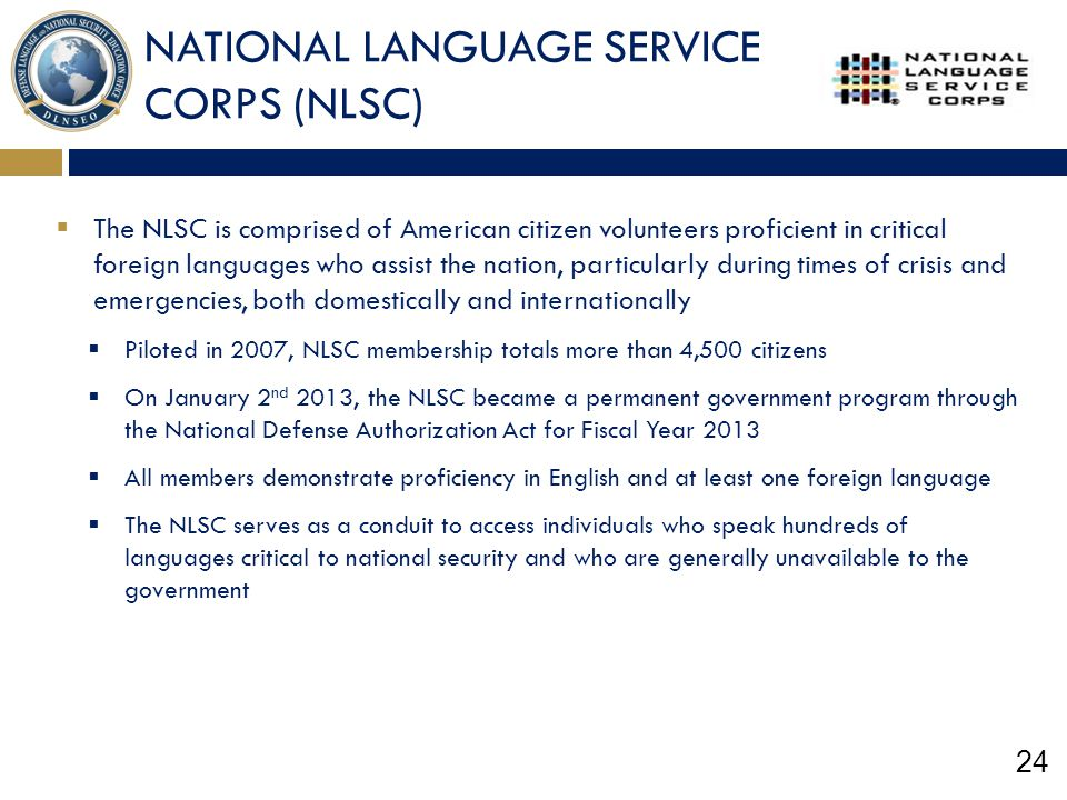 24 NATIONAL LANGUAGE SERVICE CORPS (NLSC)  The NLSC is comprised of American citizen volunteers proficient in critical foreign languages who assist t