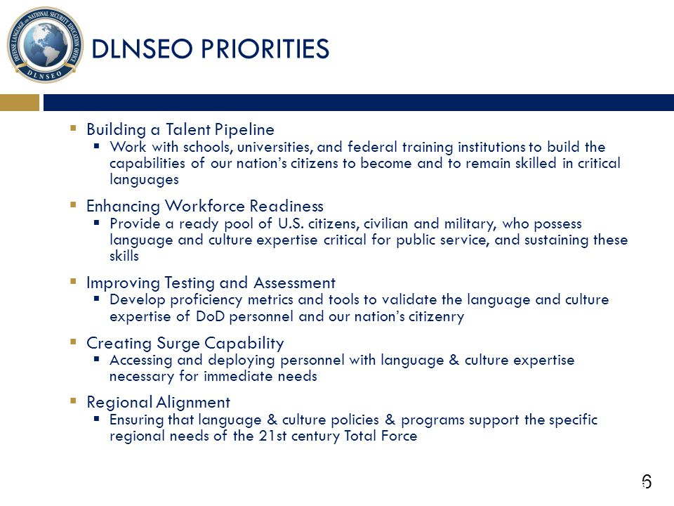 6 DLNSEO PRIORITIES  Building a Talent Pipeline  Work with schools, universities, and federal training institutions to build the capabilities of our