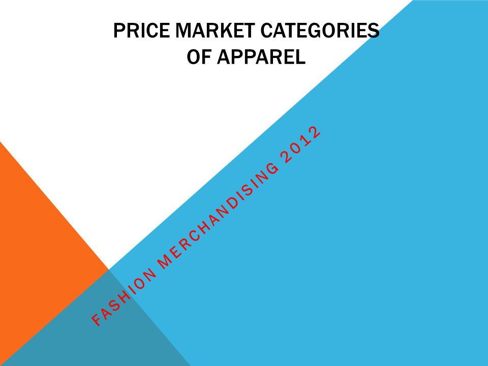 PRICE MARKET CATEGORIES OF APPAREL FASHION MERCHANDISING 2012