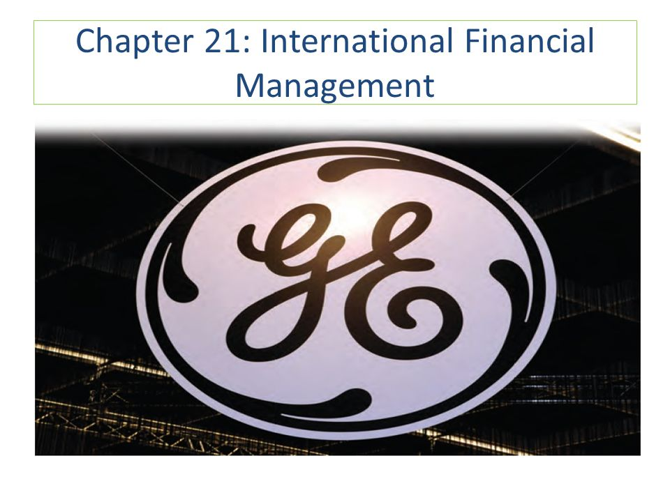 Chapter 21: International Financial Management