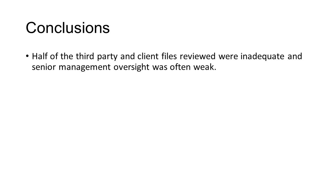 Conclusions Half of the third party and client files reviewed were inadequate and senior management oversight was often weak.