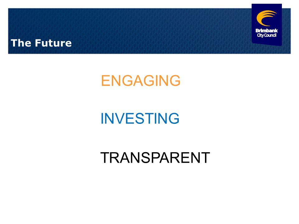 6 The Future ENGAGING INVESTING TRANSPARENT