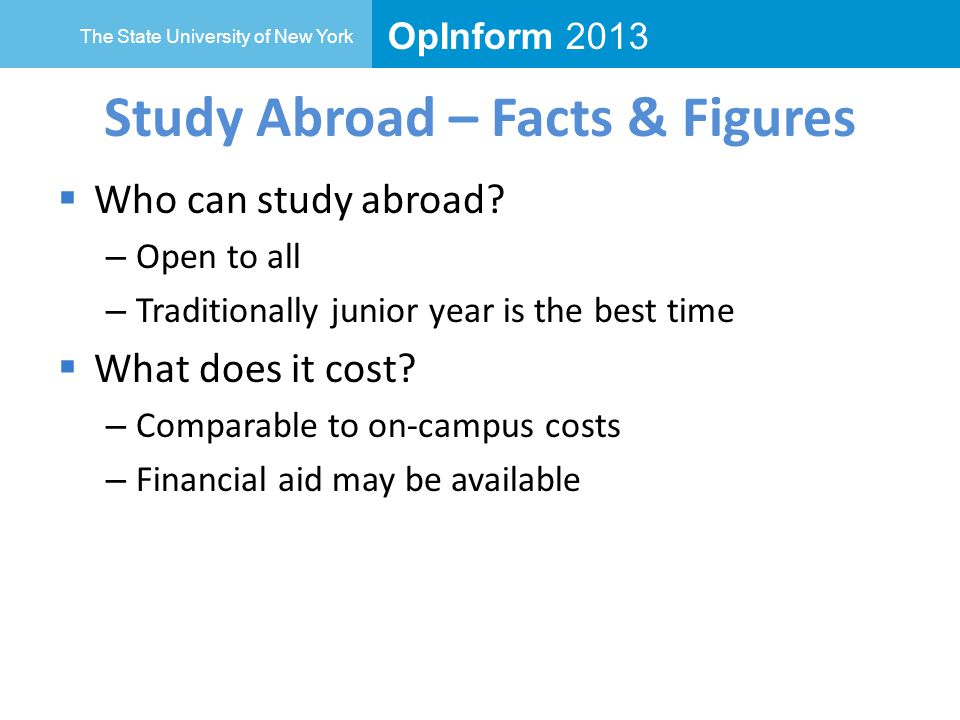 OpInform 2013 The State University of New York Study Abroad – Facts & Figures  Who can study abroad.